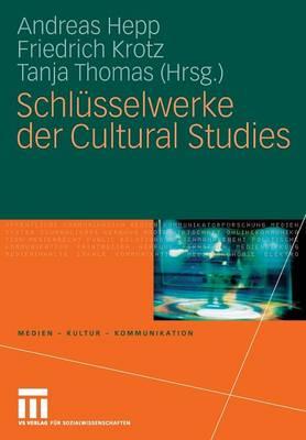 Schl�sselwerke Der Cultural Studies - Medien - Kultur - Kommunikation (Paperback)