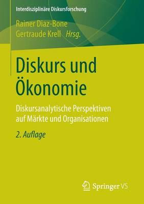 Diskurs Und konomie: Diskursanalytische Perspektiven Auf M rkte Und Organisationen - Interdisziplinare Diskursforschung (Paperback)