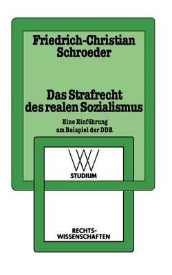 Das Strafrecht Des Realen Sozialismus: Eine Einf hrung Am Beispiel Der Ddr - WV Studium 124 (Paperback)