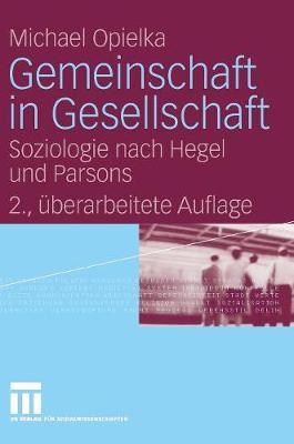 Gemeinschaft in Gesellschaft: Soziologie Nach Hegel Und Parsons (Hardback)