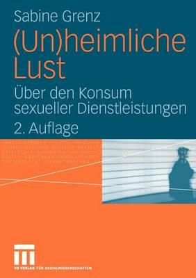 (un)Heimliche Lust: UEber Den Konsum Sexueller Dienstleistungen (Paperback)