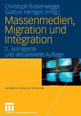 Massenmedien, Migration Und Integration: Herausforderungen F�r Journalismus Und Politische Bildung - Interkulturelle Studien 17 (Paperback)