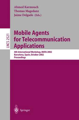 Mobile Agents for Telecommunication Applications: 4th International Workshop, MATA 2002 Barcelona, Spain, October 23-24, 2002, Proceedings - Lecture Notes in Computer Science 2521 (Paperback)