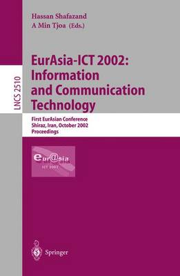 EurAsia-ICT 2002: Information and Communication Technology: First EurAsian Conference, Shiraz, Iran, October 29-31, 2002, Proceedings - Lecture Notes in Computer Science 2510 (Paperback)