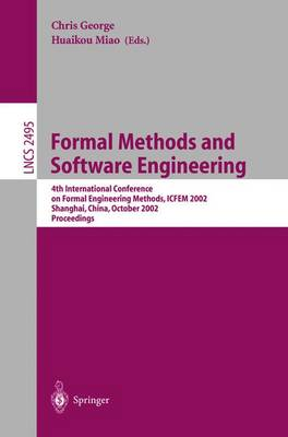 Formal Methods and Software Engineering: 4th International Conference on Formal Engineering Methods, ICFEM 2002, Shanghai, China, October 21-25, 2002, Proceedings - Lecture Notes in Computer Science 2495 (Paperback)
