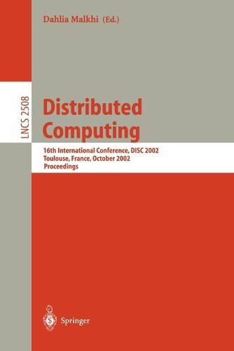 Distributed Computing: 16th International Conference, DISC 2002. Toulouse, France, October 28-30, 2002, Proceedings - Lecture Notes in Computer Science 2508 (Paperback)