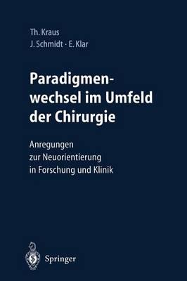 Paradigmenwechsel Im Umfeld der Chirurgie: Anregungen zur Neuorientierung in Forschung und Klinik