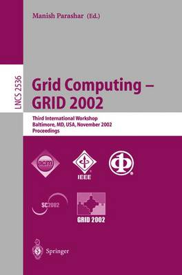 Grid Computing - GRID 2002: Third International Workshop, Baltimore, MD, USA, November 18, 2002, Proceedings - Lecture Notes in Computer Science 2536 (Paperback)