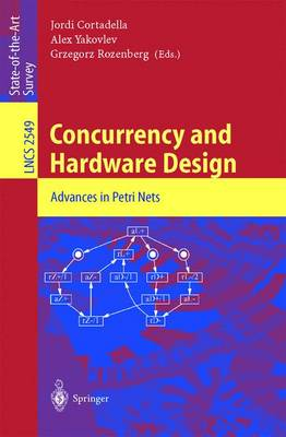 Concurrency and Hardware Design: Advances in Petri Nets - Lecture Notes in Computer Science 2549 (Paperback)