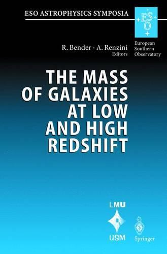 The Mass of Galaxies at Low and High Redshift: Proceedings of the European Southern Observatory and Universitats-Sternwarte Munchen Workshop Held in Venice, Italy, 24-26 October 2001 - ESO Astrophysics Symposia (Hardback)