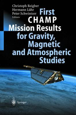 First CHAMP Mission Results for Gravity, Magnetic and Atmospheric Studies (Hardback)