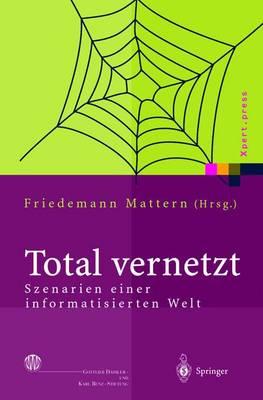 Total Vernetzt: Szenarien Einer Informatisierten Welt - Xpert.Press (Hardback)