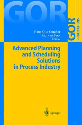 Advanced Planning and Scheduling Solutions in Process Industry - GOR-Publications (Hardback)