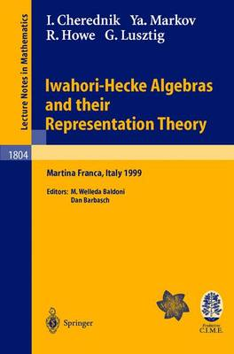 Iwahori-Hecke Algebras and their Representation Theory: Lectures given at the CIME Summer School held in Martina Franca, Italy, June 28 - July 6, 1999 - C.I.M.E. Foundation Subseries 1804 (Paperback)