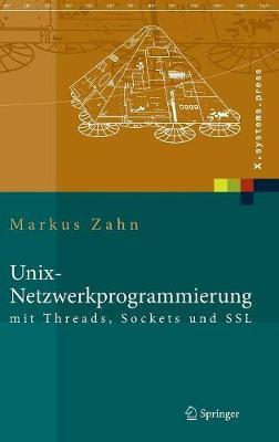 Unix-Netzwerkprogrammierung Mit Threads, Sockets Und SSL - X.Systems.Press (Hardback)
