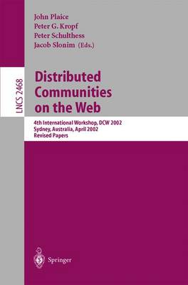 Distributed Communities on the Web: 4th International Workshop, DCW 2002 Sydney, Australia, April 3-5, 2002, Revised Papers - Lecture Notes in Computer Science 2468 (Paperback)