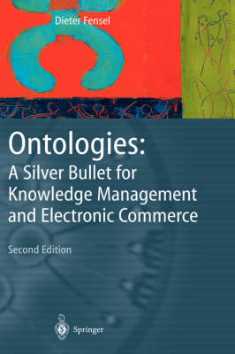 Ontologies: A Silver Bullet for Knowledge Management and Electronic Commerce (Hardback)