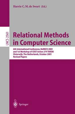 Relational Methods in Computer Science: 6th International Conference, RelMiCS 2001 and 1st Workshop of COST Action 274 TARSKI Oisterwijk, The Netherlands, October 16-21, 2001 Revised Papers - Lecture Notes in Computer Science 2561 (Paperback)