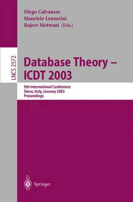 Database Theory - ICDT 2003: 9th International Conference, Siena, Italy, January 8-10, 2003, Proceedings - Lecture Notes in Computer Science 2572 (Paperback)