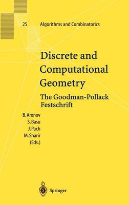 Discrete and Computational Geometry: The Goodman-Pollack Festschrift - Algorithms and Combinatorics 25 (Hardback)