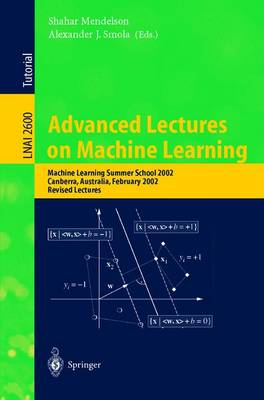 Advanced Lectures on Machine Learning: Machine Learning Summer School 2002, Canberra, Australia, February 11-22, 2002, Revised Lectures - Lecture Notes in Computer Science 2600 (Paperback)