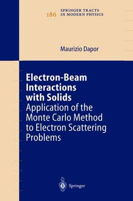 Electron-Beam Interactions with Solids: Application of the Monte Carlo Method to Electron Scattering Problems - Springer Tracts in Modern Physics 186 (Hardback)