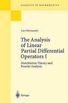 The Analysis of Linear Partial Differential Operators I: Distribution Theory and Fourier Analysis - Classics in Mathematics (Paperback)