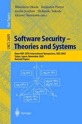 Software Security -- Theories and Systems: Mext-NSF-JSPS International Symposium, ISSS 2002, Tokyo, Japan, November 8-10, 2002, Revised Papers - Lecture Notes in Computer Science 2609 (Paperback)