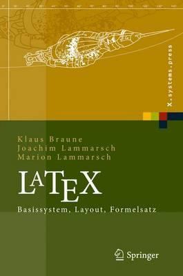 Latex: Basissystem, Layout, Formelsatz - X.Systems.Press (Hardback)