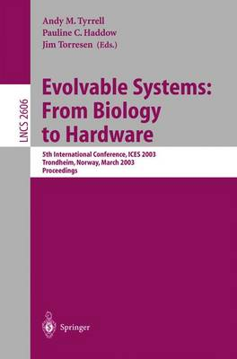 Evolvable Systems: From Biology to Hardware: 5th International Conference, ICES 2003, Trondheim, Norway, March 17-20, 2003, Proceedings - Lecture Notes in Computer Science 2606 (Paperback)