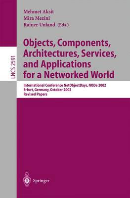 Objects, Components, Architectures, Services, and Applications for a Networked World: International Conference NetObjectDays, NODe 2002, Erfurt, Germany, October 7-10, 2002, Revised Papers - Lecture Notes in Computer Science 2591 (Paperback)