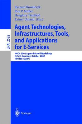Agent Technologies, Infrastructures, Tools, and Applications for E-Services: NODe 2002 Agent-Related Workshop, Erfurt, Germany, October 7-10, 2002, Revised Papers - Lecture Notes in Artificial Intelligence 2592 (Paperback)