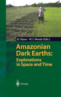 Amazonian Dark Earths: Explorations in Space and Time (Hardback)