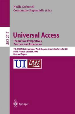 Universal Access. Theoretical Perspectives, Practice, and Experience: 7th ERCIM International Workshop on User Interfaces for All, Paris, France, October 24-25, 2002, Revised Papers - Lecture Notes in Computer Science 2615 (Paperback)