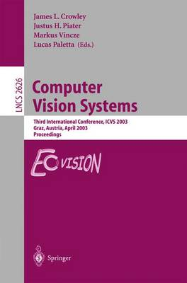 Computer Vision Systems: Third International Conference, ICVS 2003, Graz, Austria, April 1-3, 2003, Proceedings - Lecture Notes in Computer Science 2626 (Paperback)