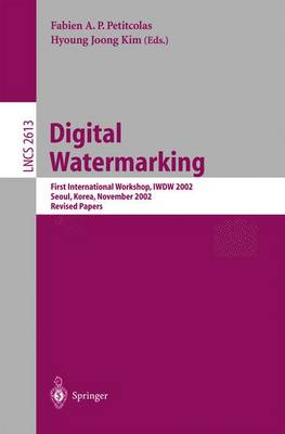 Digital Watermarking: First International Workshop, IWDW 2002, Seoul, Korea, November 21-22, 2002, Revised Papers - Lecture Notes in Computer Science 2613 (Paperback)