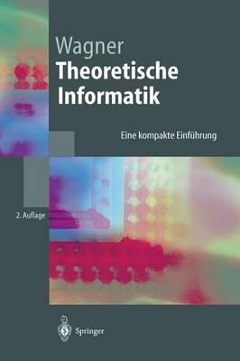 Theoretische Informatik: Eine Kompakte Einf hrung - Springer-Lehrbuch (Hardback)
