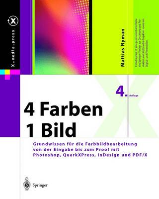 4 Farben -- Ein Bild: Grundwissen F r Die Farbbildbearbeitung Von Der Eingabe Bis Zum Proof Mit Photoshop, Quarkxpress, Indesign Und Pdf/X - X.Media.Press (Hardback)