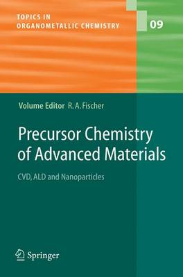 Precursor Chemistry of Advanced Materials: CVD, ALD and Nanoparticles - Topics in Organometallic Chemistry 9 (Hardback)