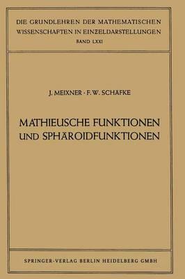 Mathieusche Funktionen Und Sph roidfunktionen: Mit Anwendungen Auf Physikalische Und Technische Probleme - Grundlehren Der Mathematischen Wissenschaften (Springer Hardcover) 71 (Paperback)