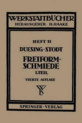 Freiformschmiede: Erster Teil: Grundlagen, Werkstoffe Der Schmiede Technologie Des Schmiedens - Werkstattb cher 11 (Paperback)