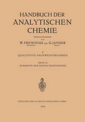 Elemente Der Ersten Nebengruppe: Kupfer - Silber - Gold - Handbuch Der Analytischen Chemie Handbook of Analytical Chem 2 / 1 / 1B (Paperback)