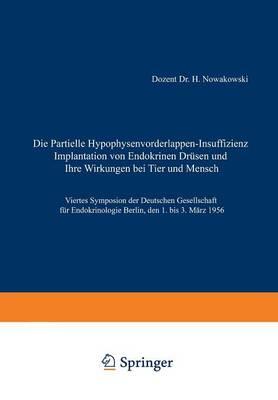 Die Partielle Hypophysenvorderlappen-Insuffizienz: Implantation Von Endokrinen Dr sen Und Ihre Wirkungen Bei Tier Und Mensch - Symposion Der Deutschen Gesellschaft Fa1/4r Endokrinologie 4 (Paperback)