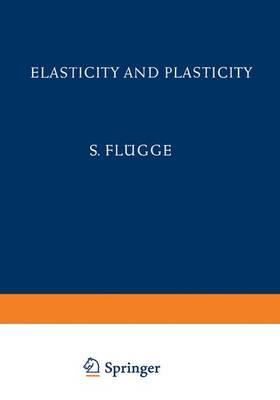 Elasticity and Plasticity / Elastizitat und Plastizitat - Handbuch der Physik / Encyclopedia of Physics 3 / 6 (Hardback)