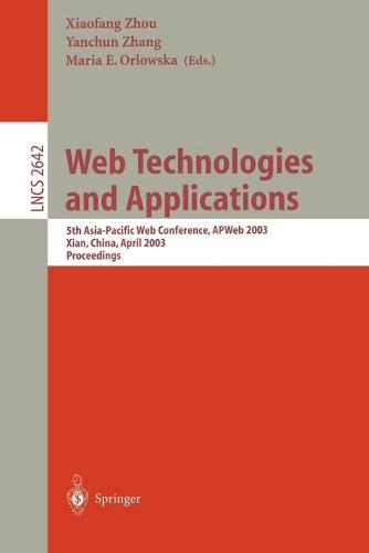 Web Technologies and Applications: 5th Asia-Pacific Web Conference, APWeb 2003, Xian, China, April 23-25, 2002, Proceedings - Lecture Notes in Computer Science 2642 (Paperback)