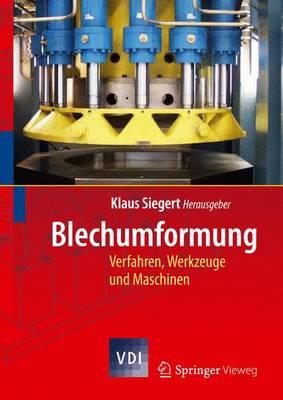 Blechumformung: Werkstoffe, Verfahren, Werkzeuge Und Maschinen (Book)