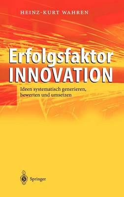 Erfolgsfaktor Innovation: Ideen Systematisch Generieren, Bewerten Und Umsetzen (Hardback)