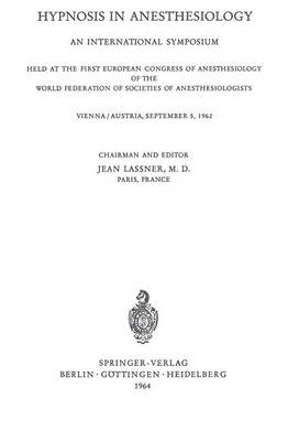 Hypnosis in Anaesthesiology: An International Symposium Held at the First European Congress of Anaesthesiology of the World Federation of Societes of Anaesthesiologists Vienna / Austria, September 5, 1962 - Anaesthesiologie und Intensivmedizin   Anaesthesiology and Intensive Care Medicine 2 (Paperback)