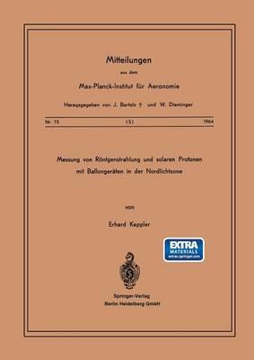Messung Von R ntgenstrahlung Und Solaren Protonen Mit Ballonger ten in Der Nordlichtzone - Mitteilungen Aus Dem Max-Planck-Institut Fa1/4r Aeronomie 15 (Paperback)