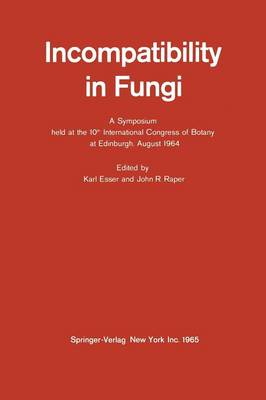 Incompatibility in Fungi: A Symposium held at the 10th International Congress of Botany at Edinburgh, August 1964 (Paperback)